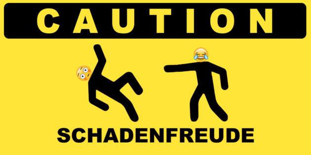 Caution Schadenfreude