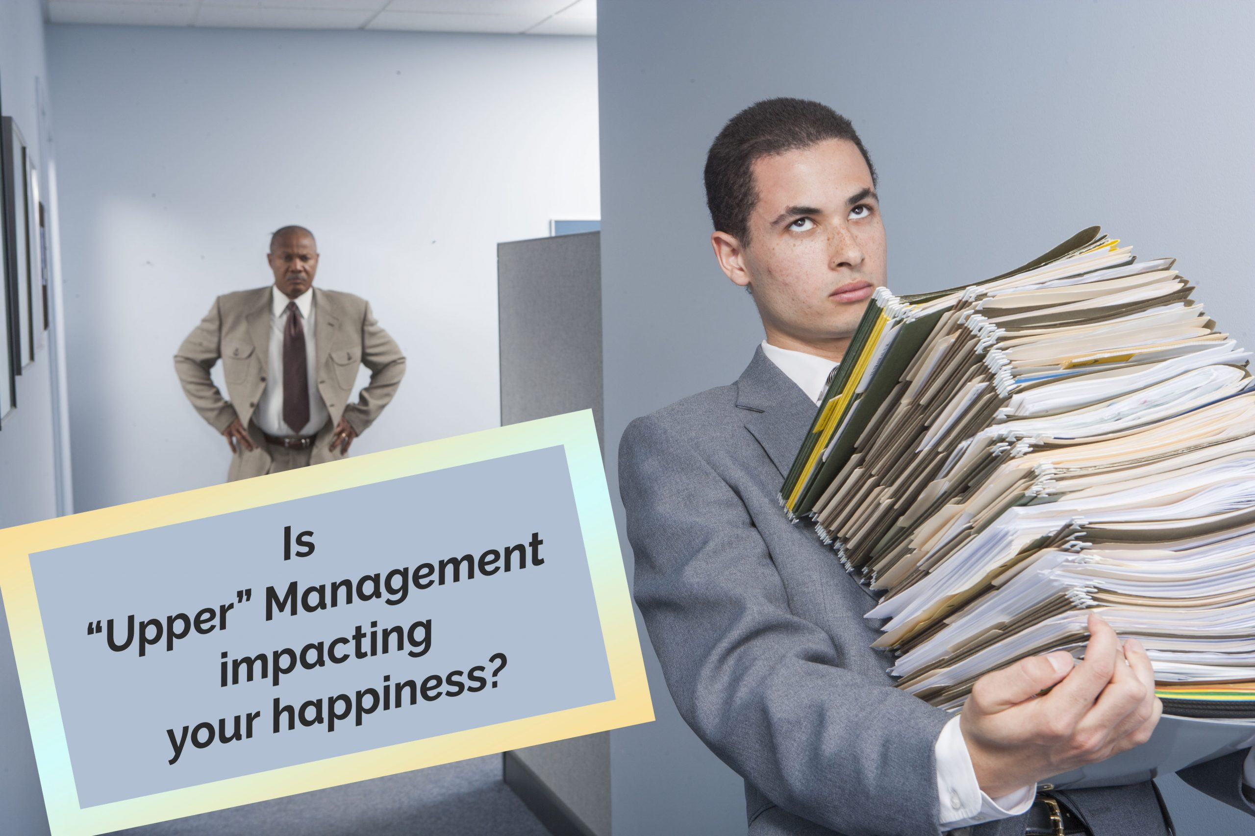 Is 'upper' management impacting your happiness?
