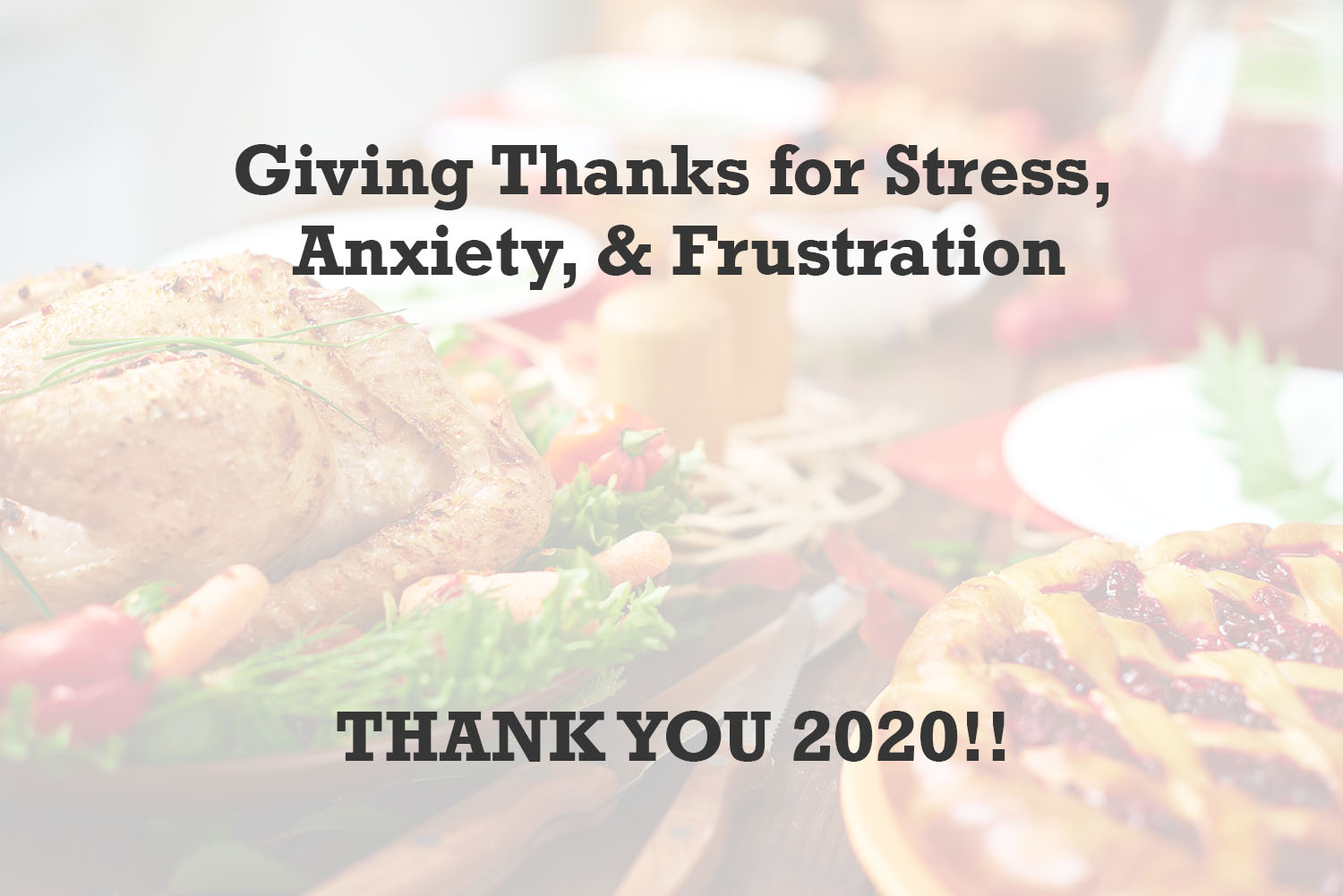 Giving Thanks for Stress, Anxiety & Frustration